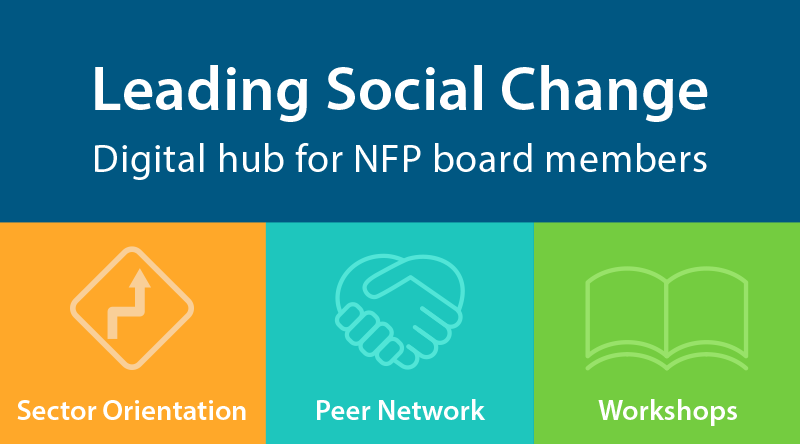 Leading Social Change: Digital hub for NFP board members. Sector Orientation; Peer Network; Workshops.