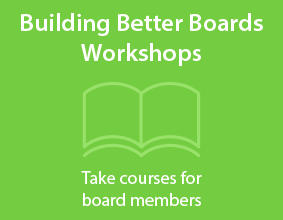 Building Better Boards Workshops - Take courses for board members.